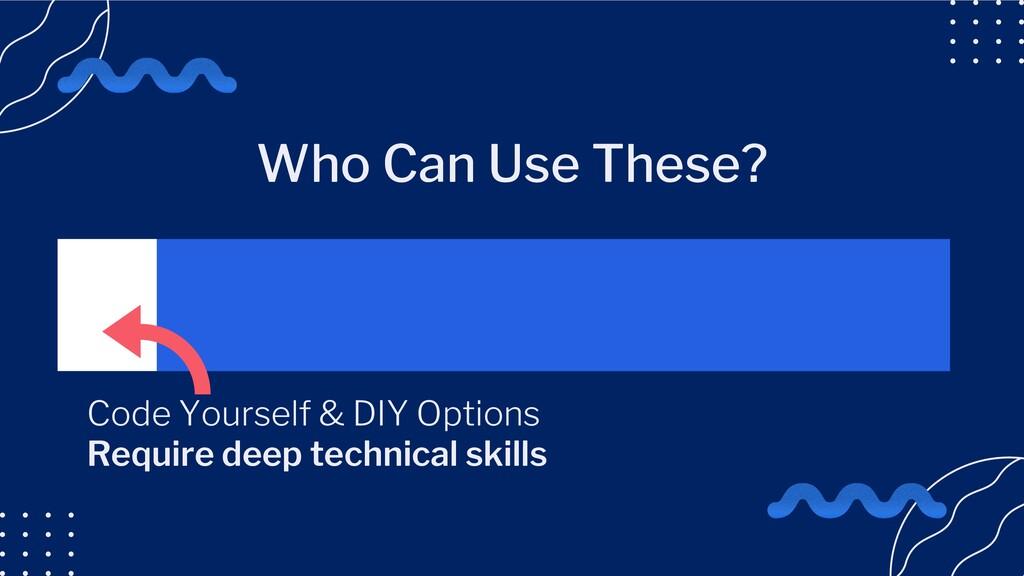 Code Yourself & DIY Options Require deep techni...
