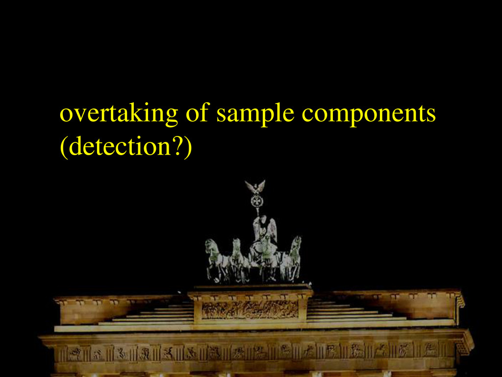 overtaking of sample components (detection?)