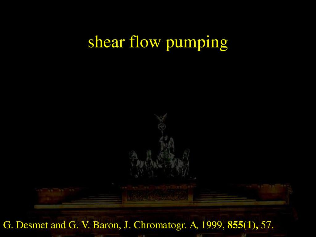 shear flow pumping G. Desmet and G. V. Baron, J...