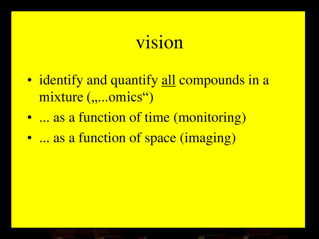 vision • identify and quantify all compounds in...