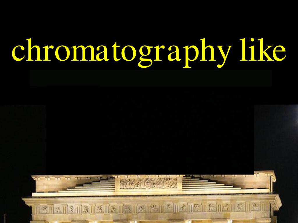chromatography like