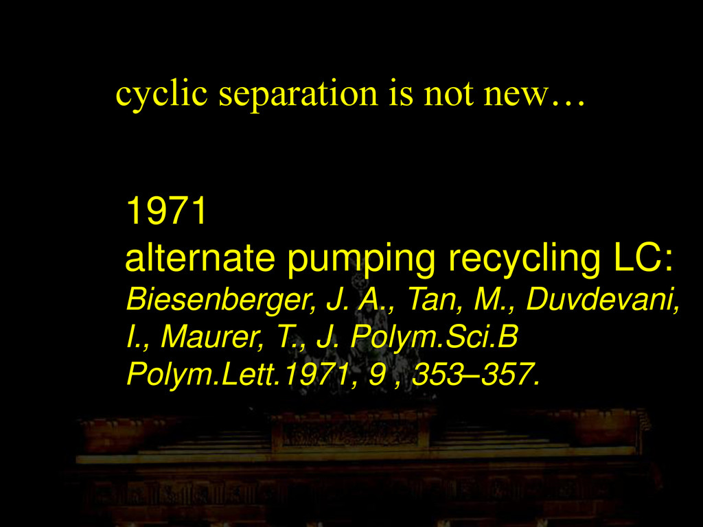 cyclic separation is not new… 1971 alternate pu...