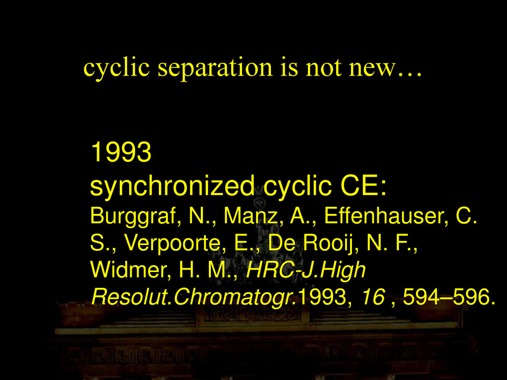 cyclic separation is not new… 1993 synchronized...