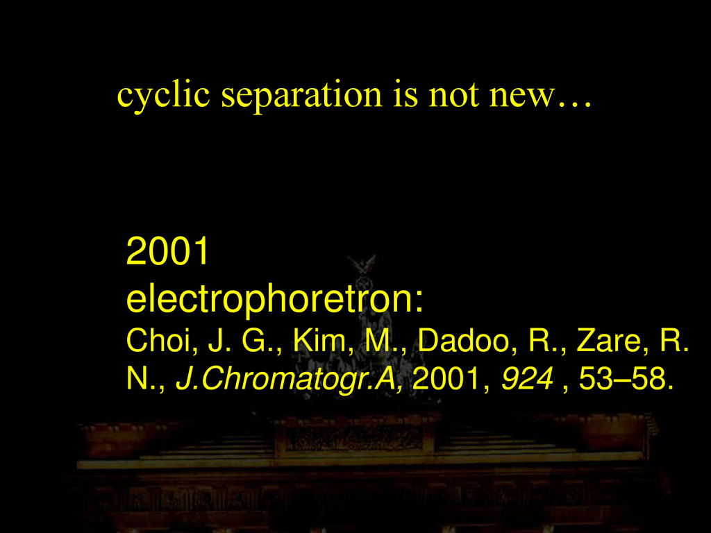 cyclic separation is not new… 2001 electrophore...