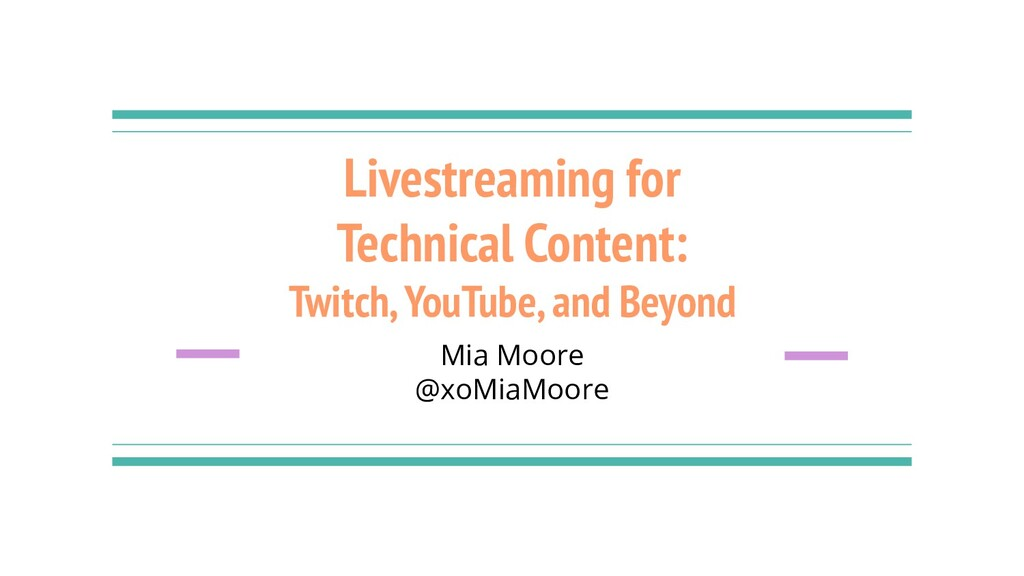 Livestreaming for Technical Content: Twitch, Yo...