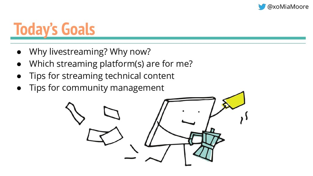@xoMiaMoore Today's Goals ● Why livestreaming? ...