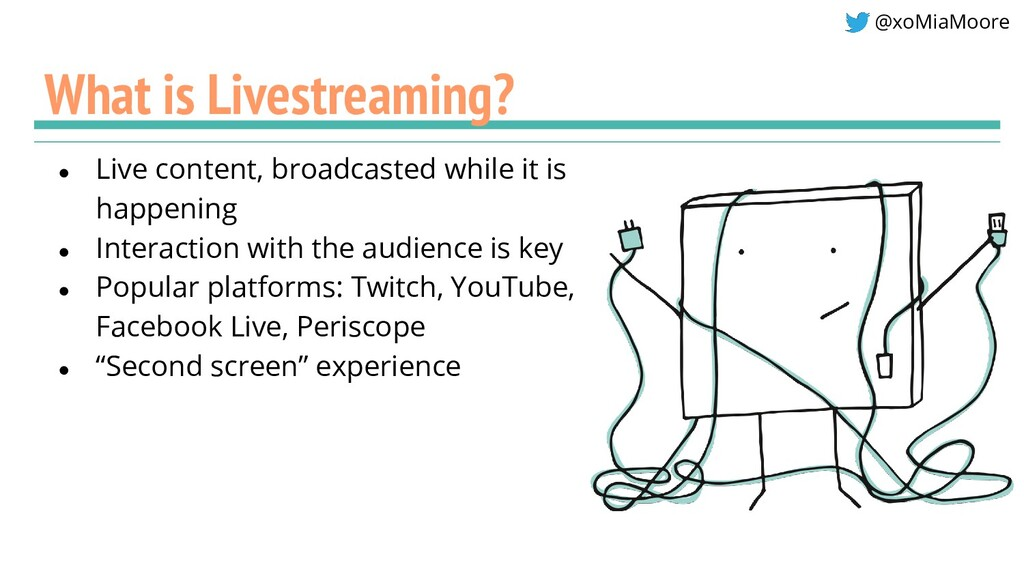 @xoMiaMoore What is Livestreaming? ● Live conte...