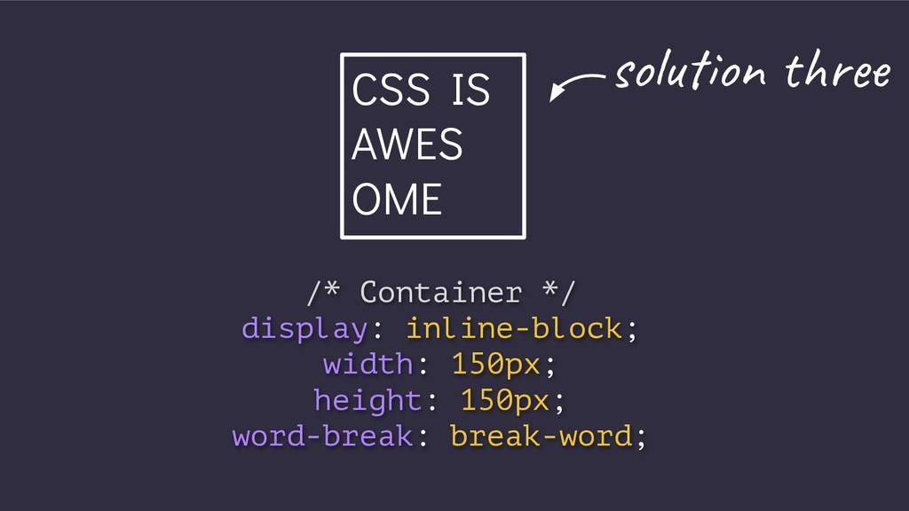 CSS IS AWES OME /* Container */ display: inline...