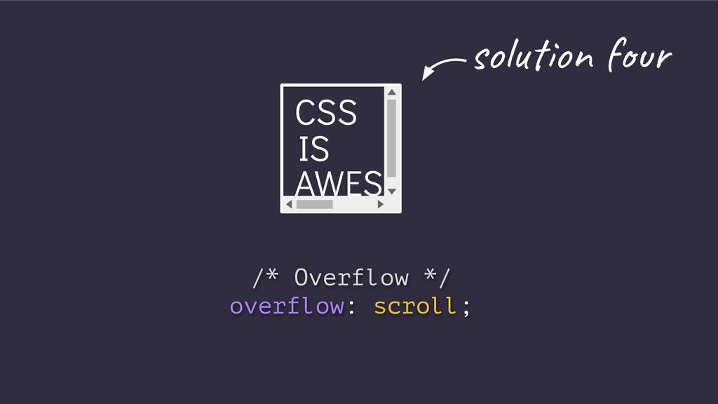 CSS IS AWES /* Overflow */ overflow: scroll; so...