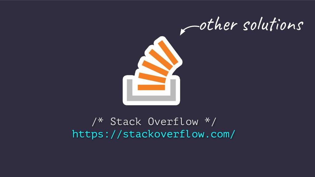 /* Stack Overflow */ https://stackoverflow.com/...