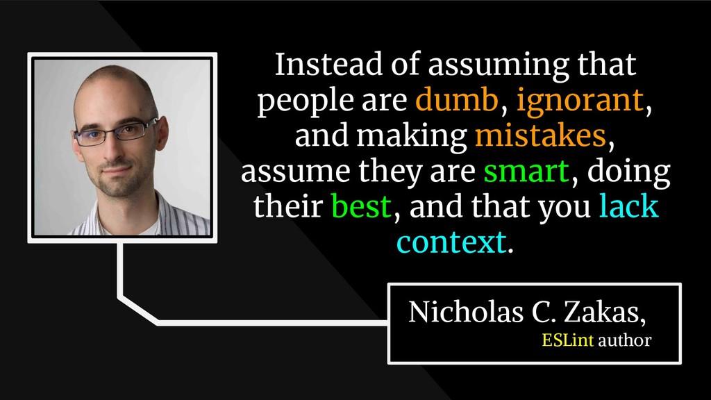Nicholas C. Zakas, ESLint author Instead of ass...