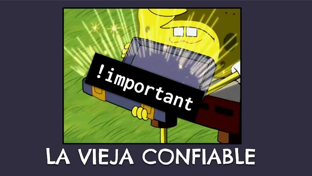 LA VIEJA CONFIABLE !important