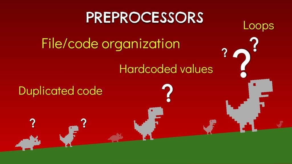 PREPROCESSORS ? ? ? ? ? File/code organization ...