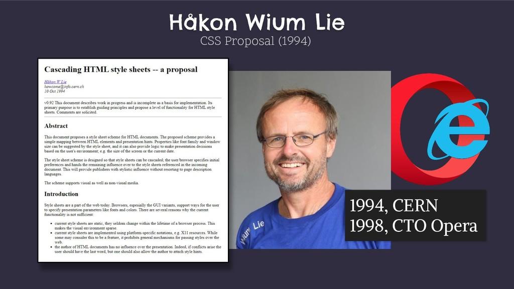 Håkon Wium Lie 1994, CERN 1998, CTO Opera CSS P...
