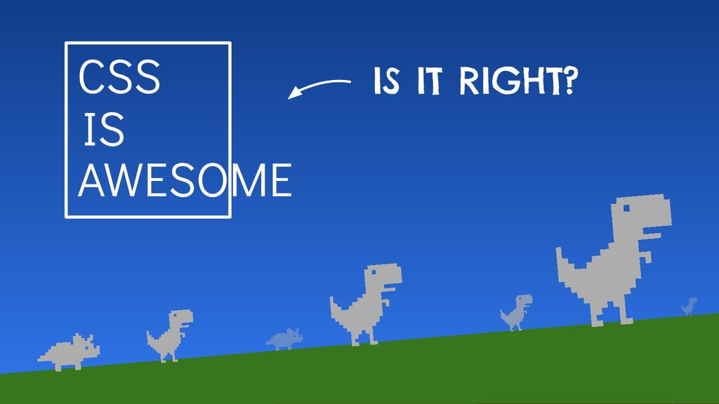 CSS IS AWESOME IS IT RIGHT?