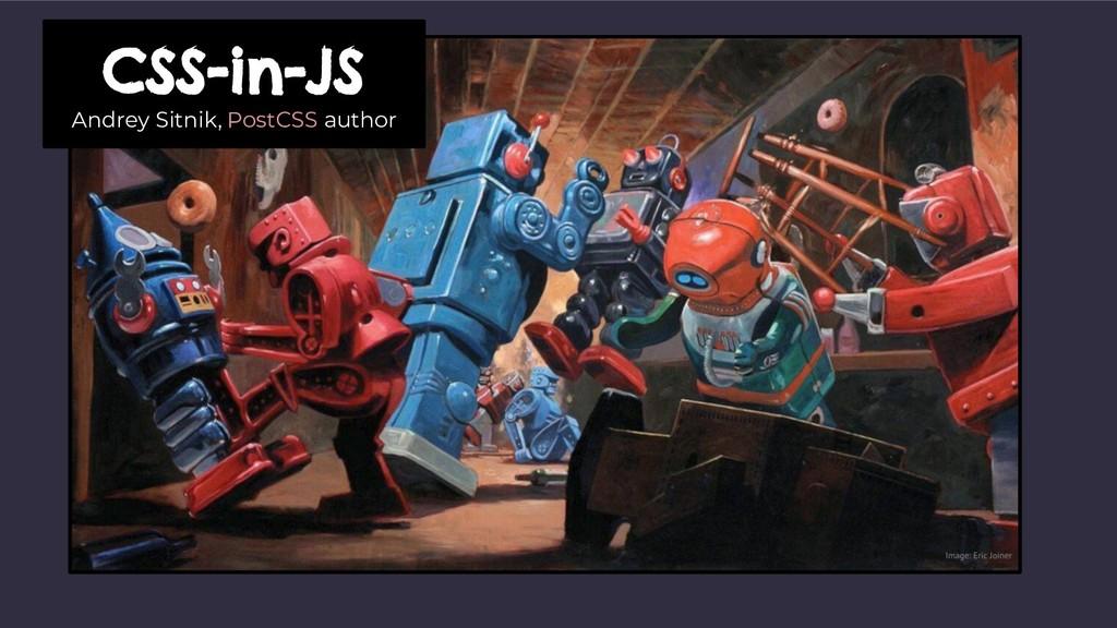 CSS-in-JS Andrey Sitnik, PostCSS author