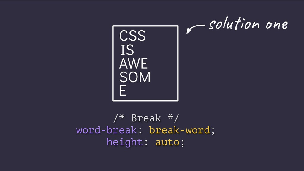 CSS IS AWE SOM E /* Break */ word-break: break-...