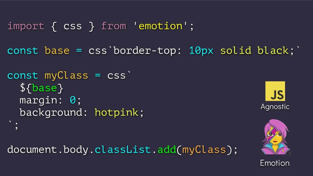 import { css } from 'emotion'; const base = css...