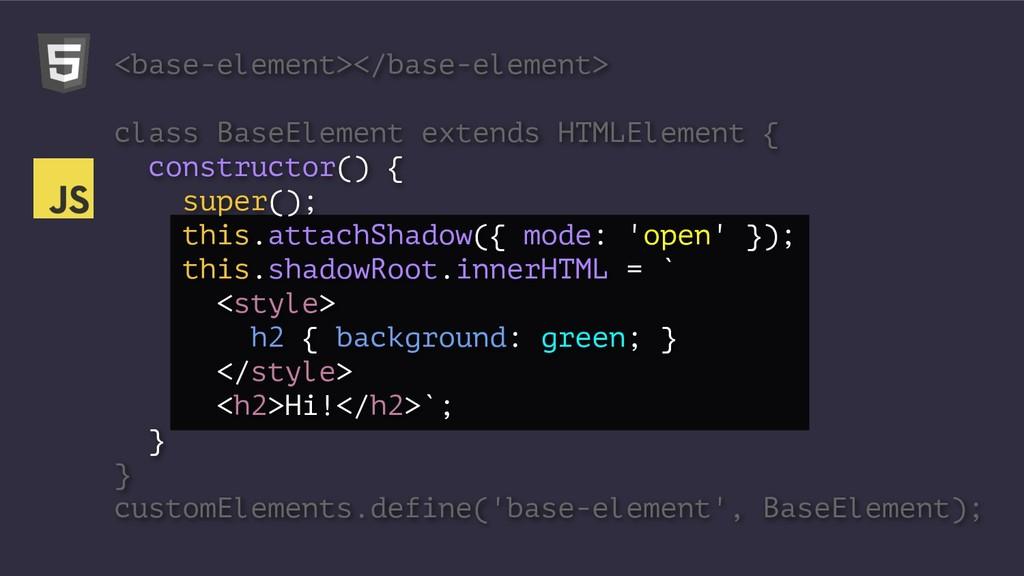 <base-element></base-element> class BaseElement...