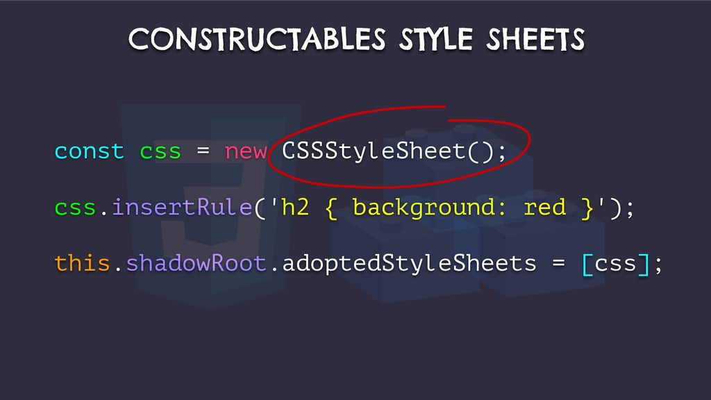 CONSTRUCTABLES STYLE SHEETS const css = new CSS...