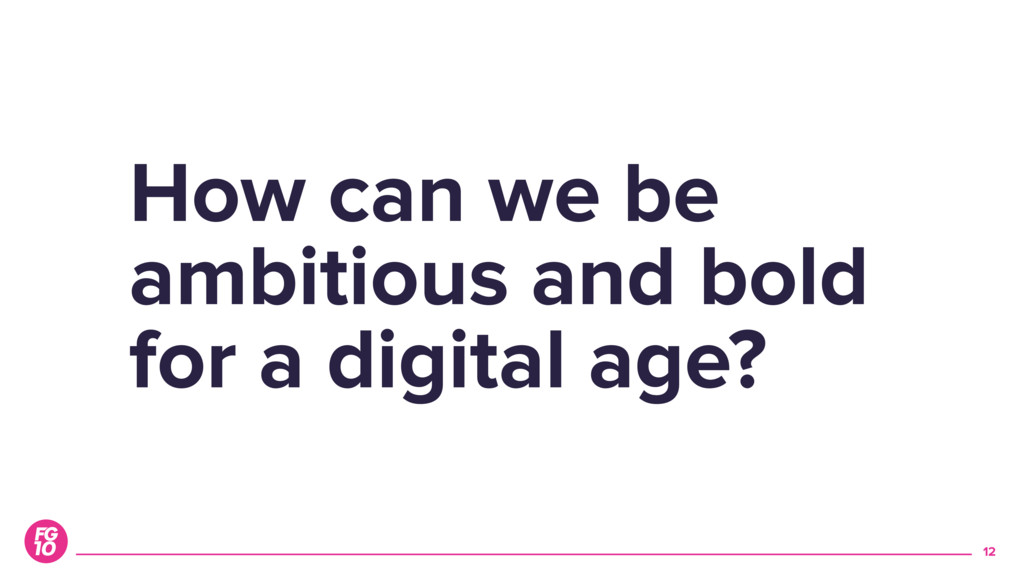 How can we be ambitious and bold for a digital ...