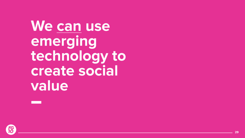 We can use emerging technology to create social...