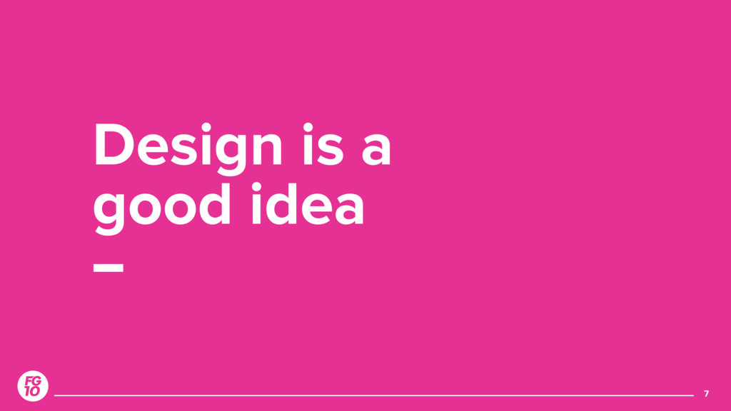 7 Design is a 