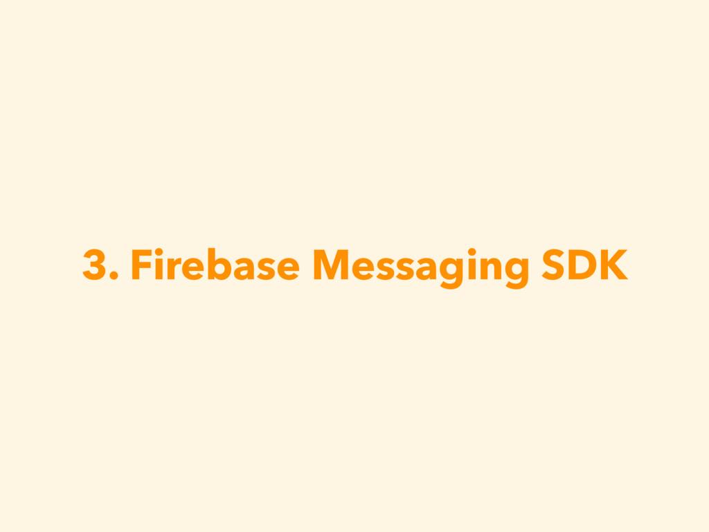 3. Firebase Messaging SDK