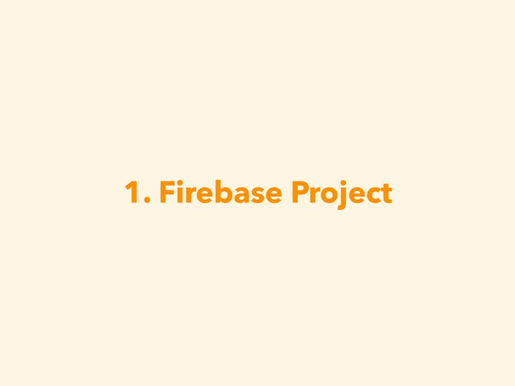 1. Firebase Project