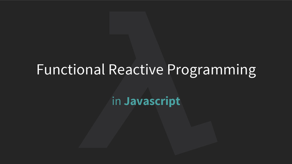 Functional Reactive Programming in Javascript