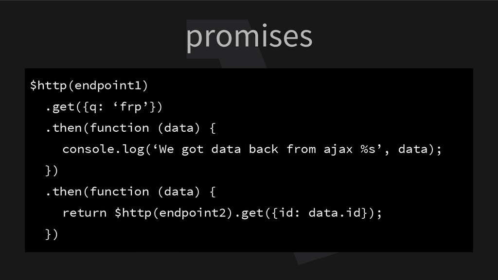 promises $http(endpoint1) .get({q: 'frp'}) .the...