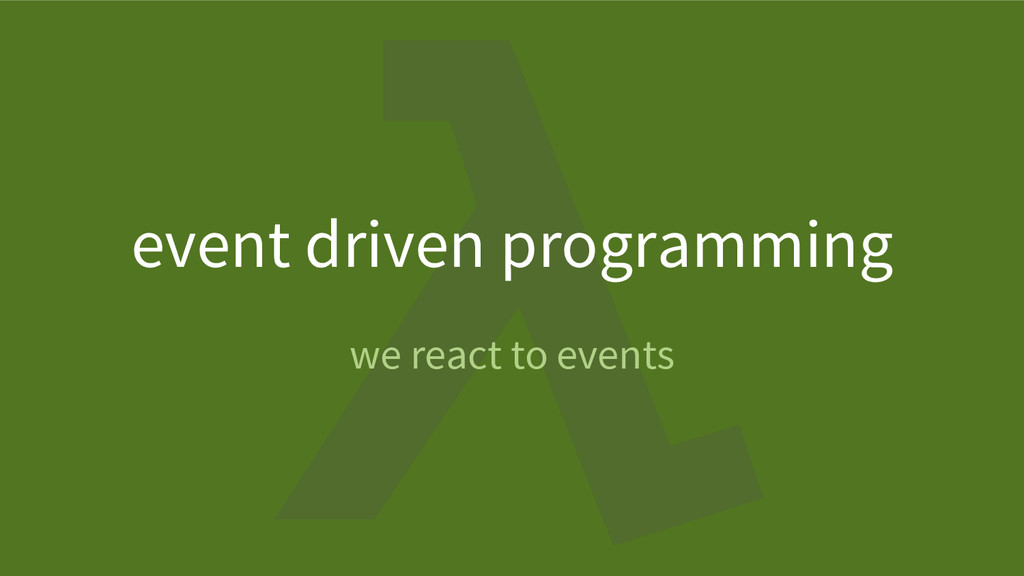 event driven programming we react to events