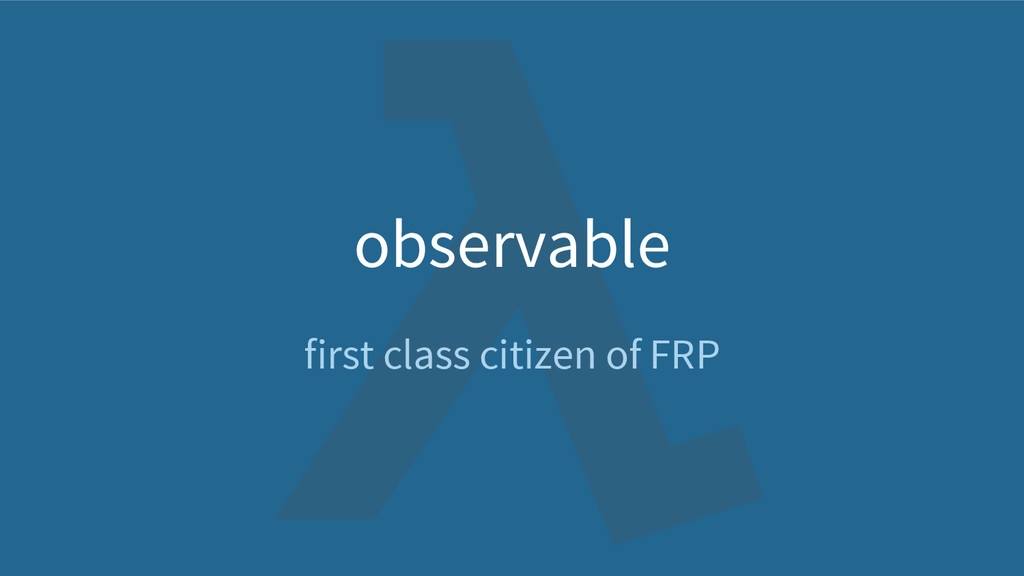 first class citizen of FRP observable