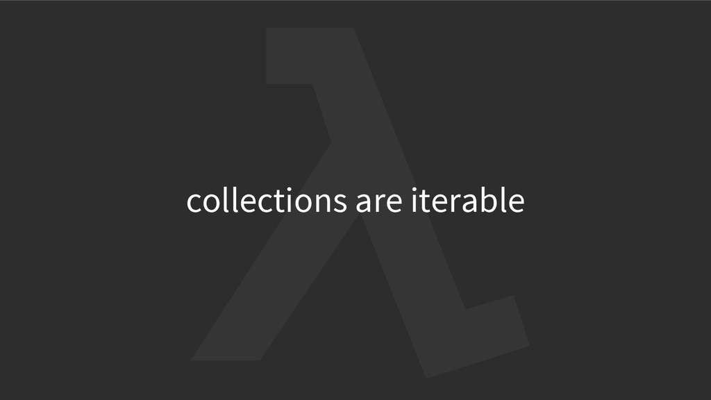 collections are iterable