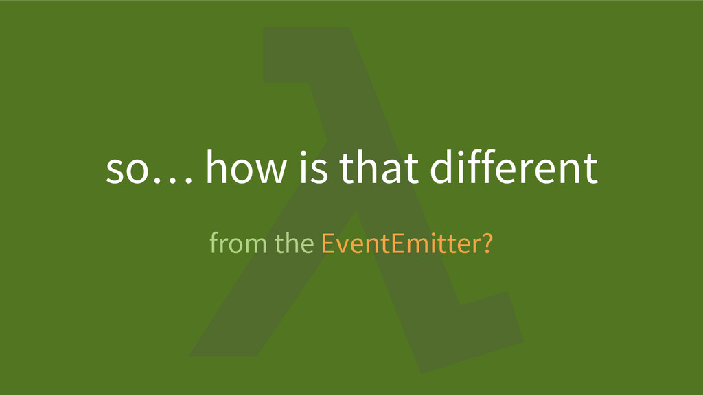 from the EventEmitter? so… how is that different
