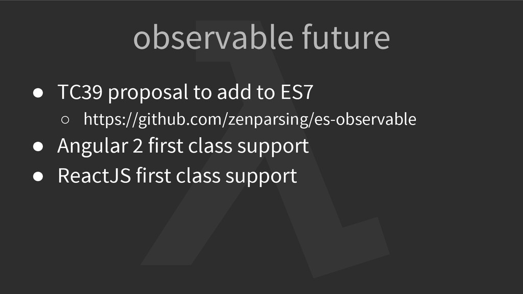 observable future ● TC39 proposal to add to ES7...