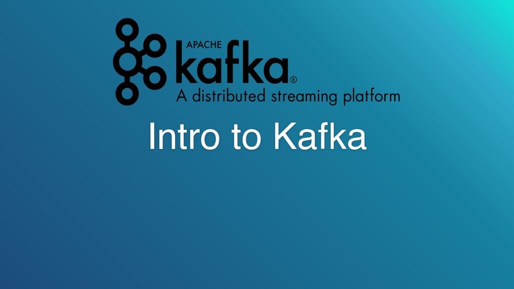 Intro to Kafka