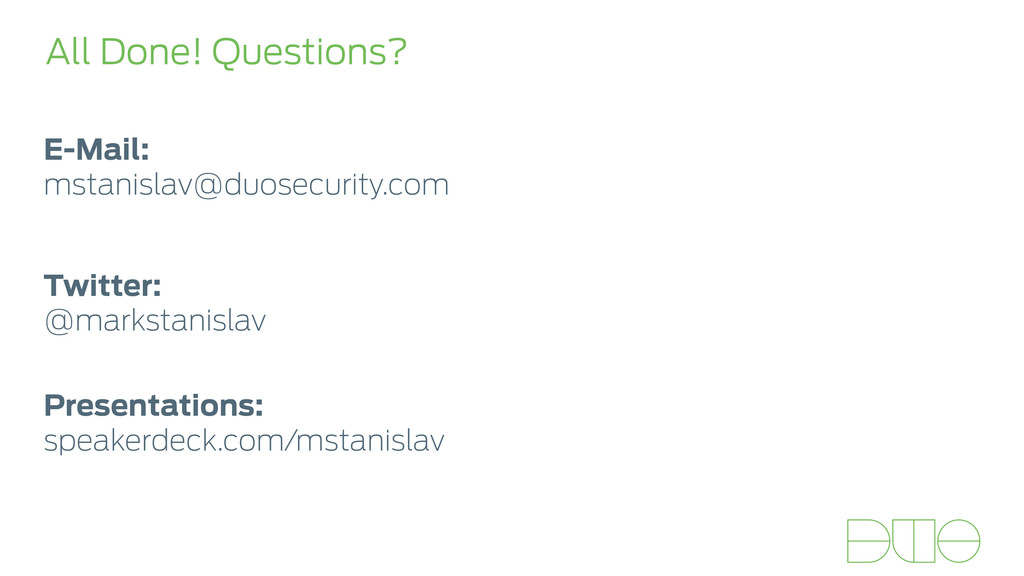 All Done! Questions? E-Mail: mstanislav@duosec...