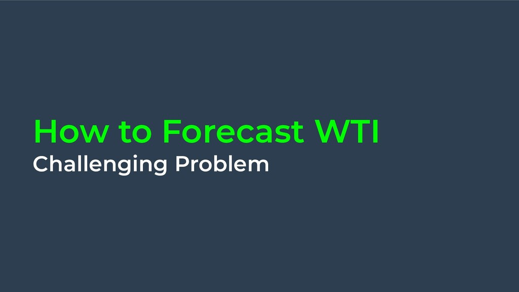 How to Forecast WTI Challenging Problem