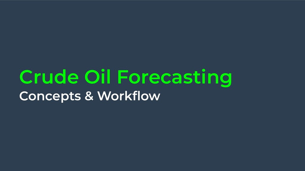 Crude Oil Forecasting Concepts & Workflow