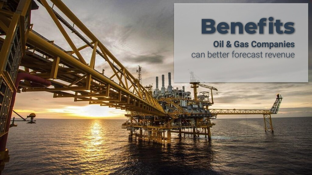 Benefits Oil & Gas Companies can better forecast...