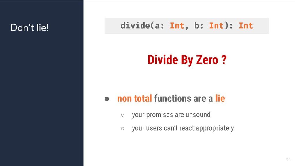 Don't lie! 21 Divide By Zero ? ● non total func...