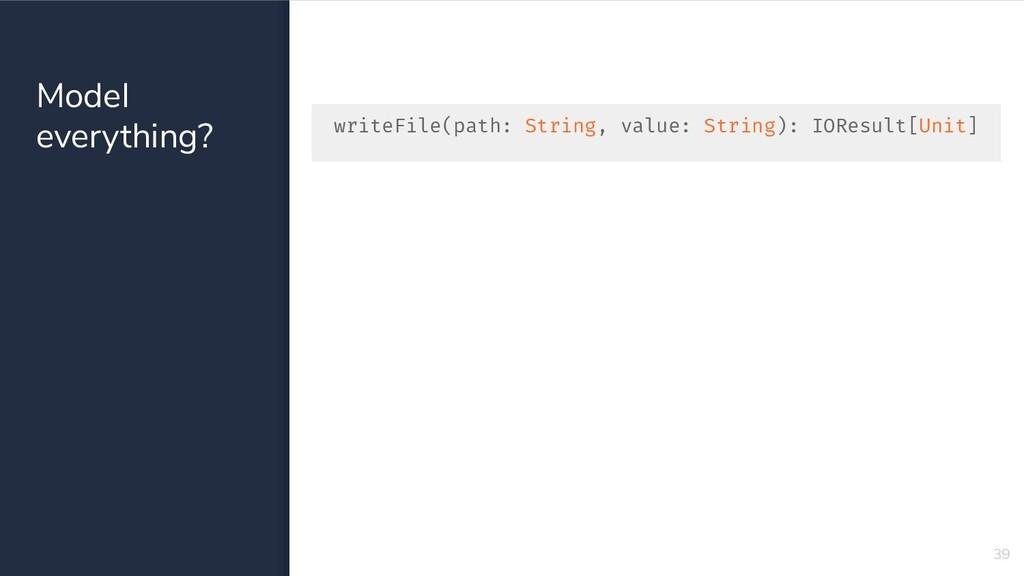 Model everything? 39 writeFile(path: String, va...