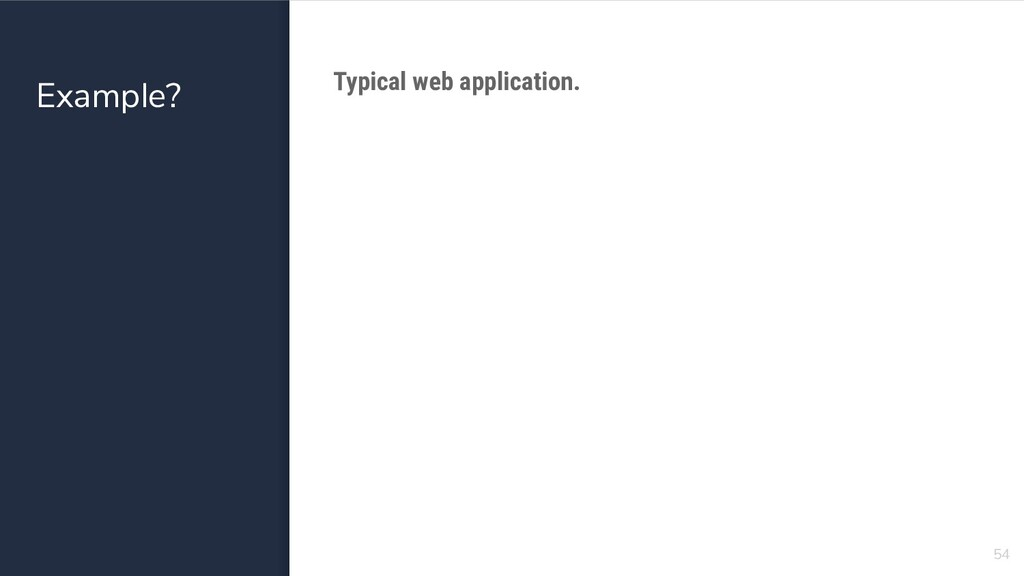 Example? 54 Typical web application.