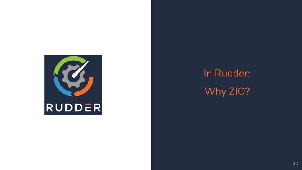 72 In Rudder: Why ZIO?