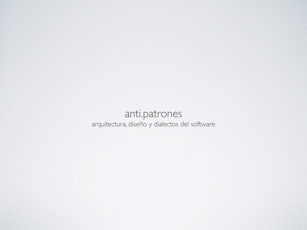 anti.patrones arquitectura, diseño y dialectos ...