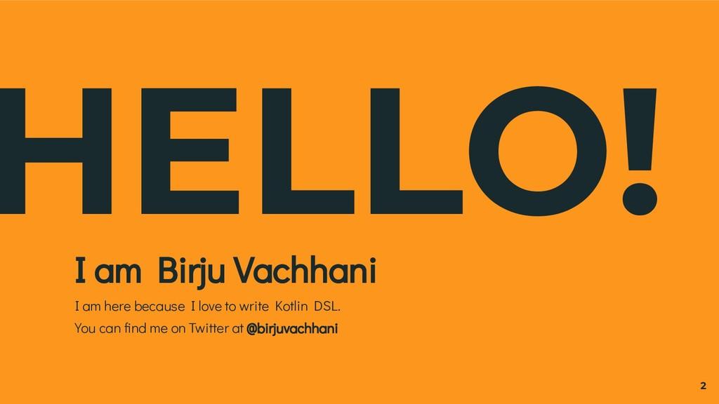 HELLO! I am Birju Vachhani I am here because I ...