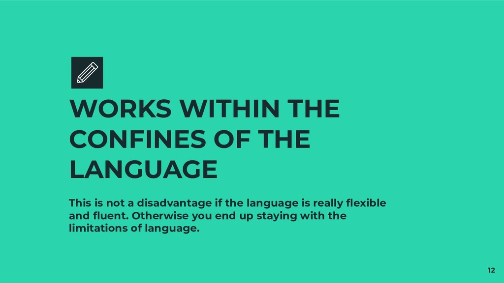 This is not a disadvantage if the language is r...