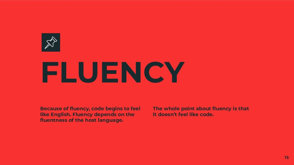 Because of fluency, code begins to feel like Eng...