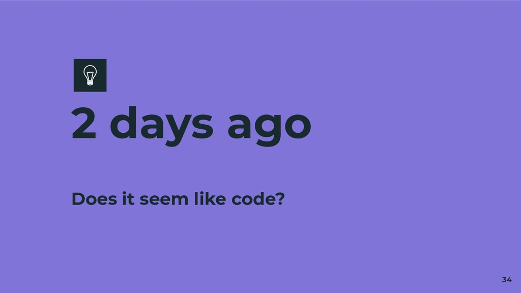 Does it seem like code? 2 days ago 34